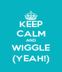 KEEP CALM AND WIGGLE (YEAH!) - Personalised Poster A4 size