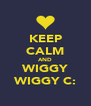 KEEP CALM AND WIGGY WIGGY C: - Personalised Poster A4 size