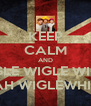 KEEP CALM AND WIGLE WIGLE WIGLE YEAH WIGLEWHIGLE - Personalised Poster A4 size