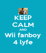 KEEP CALM AND Wii fanboy 4 lyfe - Personalised Poster A4 size