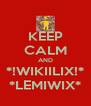 KEEP CALM AND *!WIKIILIX!* *LEMIWIX* - Personalised Poster A4 size