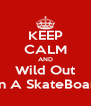 KEEP CALM AND Wild Out On A SkateBoard - Personalised Poster A4 size