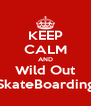 KEEP CALM AND Wild Out SkateBoarding - Personalised Poster A4 size