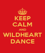 KEEP CALM AND WILDHEART DANCE - Personalised Poster A4 size