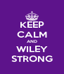 KEEP CALM AND WILEY STRONG - Personalised Poster A4 size
