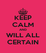 KEEP CALM AND WILL ALL CERTAIN - Personalised Poster A4 size