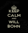 KEEP CALM AND WILL BOHN - Personalised Poster A4 size