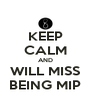 KEEP CALM AND WILL MISS BEING MIP - Personalised Poster A4 size