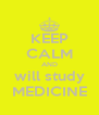 KEEP CALM AND will study MEDICINE - Personalised Poster A4 size