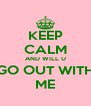 KEEP CALM AND WILL U GO OUT WITH ME - Personalised Poster A4 size