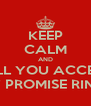 KEEP CALM AND WILL YOU ACCEPT MY PROMISE RING? - Personalised Poster A4 size