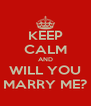 KEEP CALM AND WILL YOU MARRY ME? - Personalised Poster A4 size