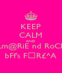 KEEP CALM AND wILm@RiE nd RoChE  bFf's F☺R£^A - Personalised Poster A4 size