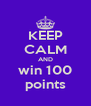 KEEP CALM AND win 100 points - Personalised Poster A4 size