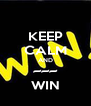KEEP CALM AND ~~~ WIN - Personalised Poster A4 size