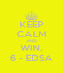 KEEP CALM AND WIN, 6 - EDSA - Personalised Poster A4 size