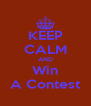 KEEP CALM AND Win A Contest - Personalised Poster A4 size