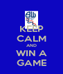 KEEP CALM AND WIN A GAME - Personalised Poster A4 size