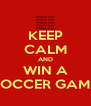 KEEP CALM AND WIN A SOCCER GAME - Personalised Poster A4 size