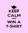 KEEP CALM AND WIN A T-SHIRT - Personalised Poster A4 size