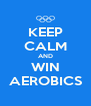 KEEP CALM AND WIN AEROBICS - Personalised Poster A4 size