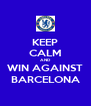 KEEP CALM AND WIN AGAINST BARCELONA - Personalised Poster A4 size