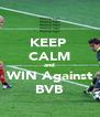 KEEP  CALM and WIN Against BVB - Personalised Poster A4 size