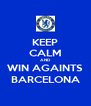 KEEP CALM AND WIN AGAINTS BARCELONA - Personalised Poster A4 size