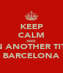 KEEP CALM AND WIN ANOTHER TITLE, BARCELONA - Personalised Poster A4 size