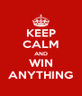 KEEP CALM AND WIN ANYTHING - Personalised Poster A4 size