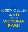 KEEP CALM AND WIN  AT VICTORIA PARK - Personalised Poster A4 size
