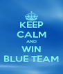 KEEP CALM AND WIN BLUE TEAM - Personalised Poster A4 size