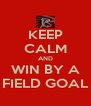 KEEP CALM AND WIN BY A FIELD GOAL - Personalised Poster A4 size