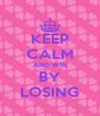 KEEP CALM AND WIN BY LOSING - Personalised Poster A4 size