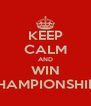 KEEP CALM AND WIN CHAMPIONSHIPS - Personalised Poster A4 size