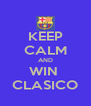 KEEP CALM AND WIN  CLASICO - Personalised Poster A4 size