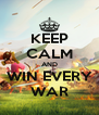KEEP CALM AND WIN EVERY WAR - Personalised Poster A4 size