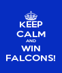 KEEP CALM AND WIN FALCONS! - Personalised Poster A4 size