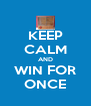 KEEP CALM AND WIN FOR ONCE - Personalised Poster A4 size