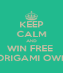 KEEP CALM AND WIN FREE  ORIGAMI OWL - Personalised Poster A4 size
