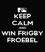 KEEP CALM AND WIN FRIGBY FROEBEL - Personalised Poster A4 size