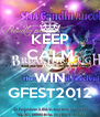 KEEP CALM AND WIN GFEST2012 - Personalised Poster A4 size