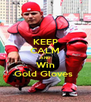 KEEP CALM AND Win Gold Gloves  - Personalised Poster A4 size