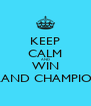 KEEP CALM AND WIN GRAND CHAMPIONS - Personalised Poster A4 size