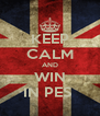 KEEP CALM AND WIN IN PES  - Personalised Poster A4 size
