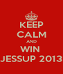 KEEP CALM AND WIN  JESSUP 2013 - Personalised Poster A4 size