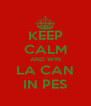 KEEP CALM AND WIN LA CAN IN PES - Personalised Poster A4 size
