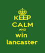 KEEP CALM AND win  lancaster - Personalised Poster A4 size
