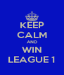 KEEP CALM AND WIN LEAGUE 1 - Personalised Poster A4 size