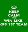 KEEP CALM AND WIN LIKE  KPS 1ST TEAM  - Personalised Poster A4 size